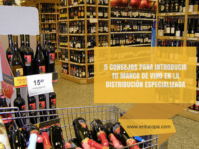 5 consejos para introducir tu marca de vino en la distribución especializada